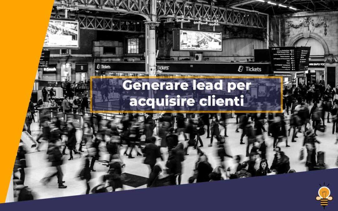 Lead generation: trovare nuovi clienti… e mantenerli!