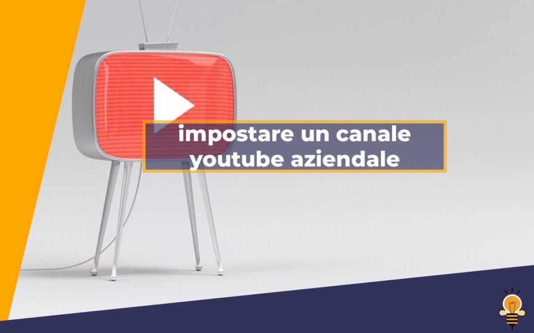 Come impostare un canale youtube aziendale
